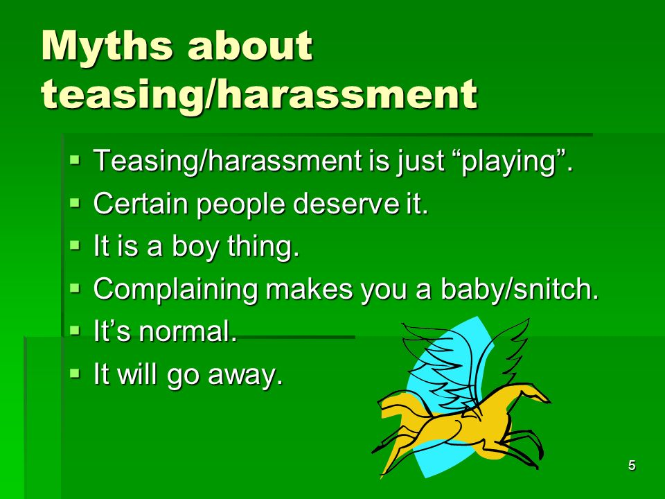 5 Myths about teasing/harassment Teasing/harassment is just playing.