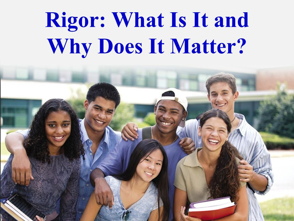 Rigor: What Is It and Why Does It Matter?