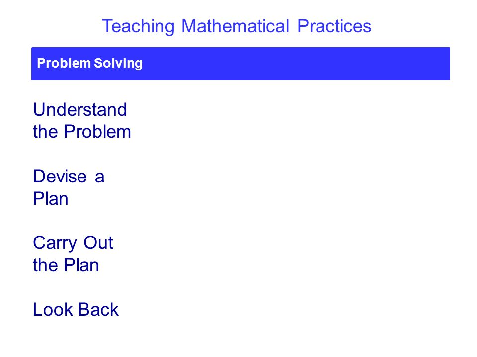 Problem Solving Understand the Problem Devise a Plan Carry Out the Plan Look Back