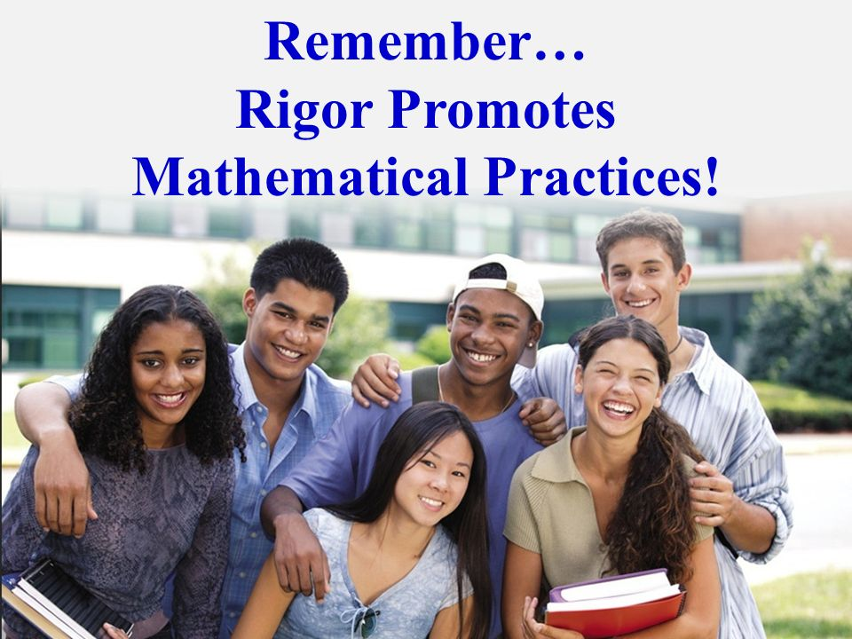Remember… Rigor Promotes Mathematical Practices!