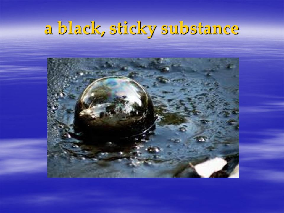 a black, sticky substance