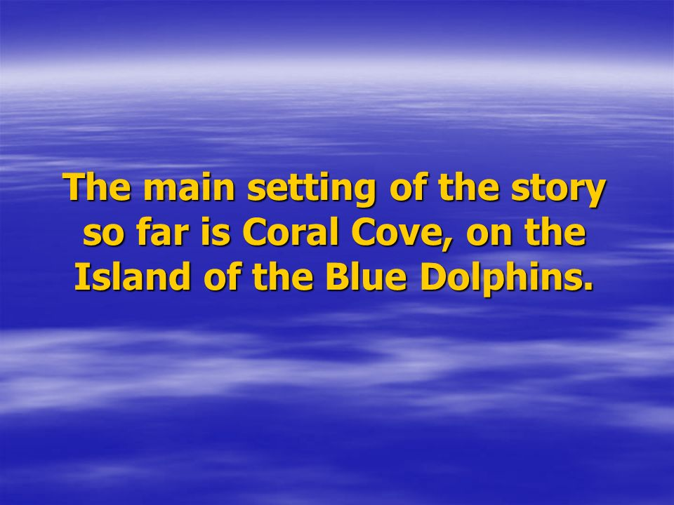 The main setting of the story so far is Coral Cove, on the Island of the Blue Dolphins.
