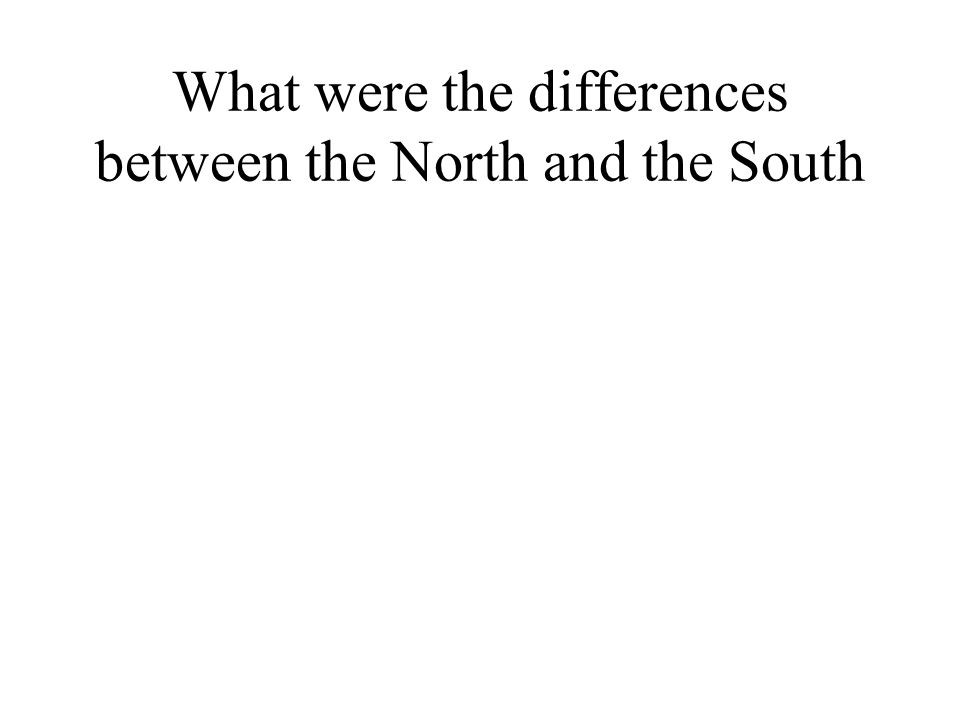 What were the differences between the North and the South