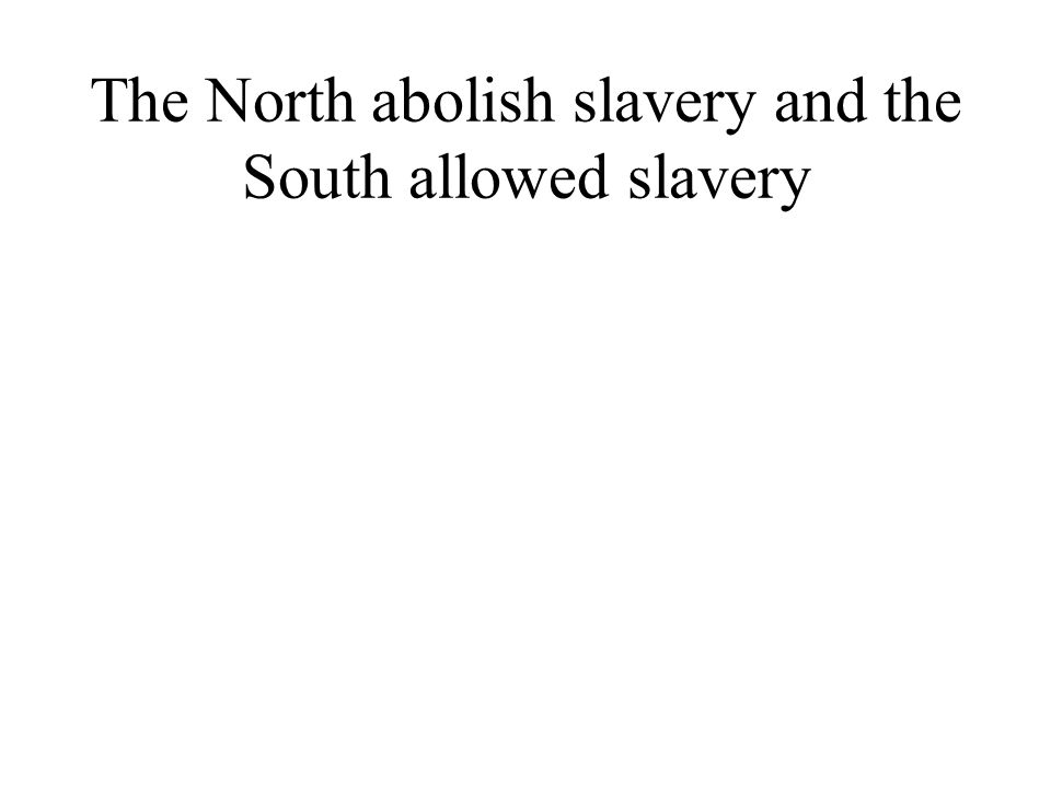 The North abolish slavery and the South allowed slavery