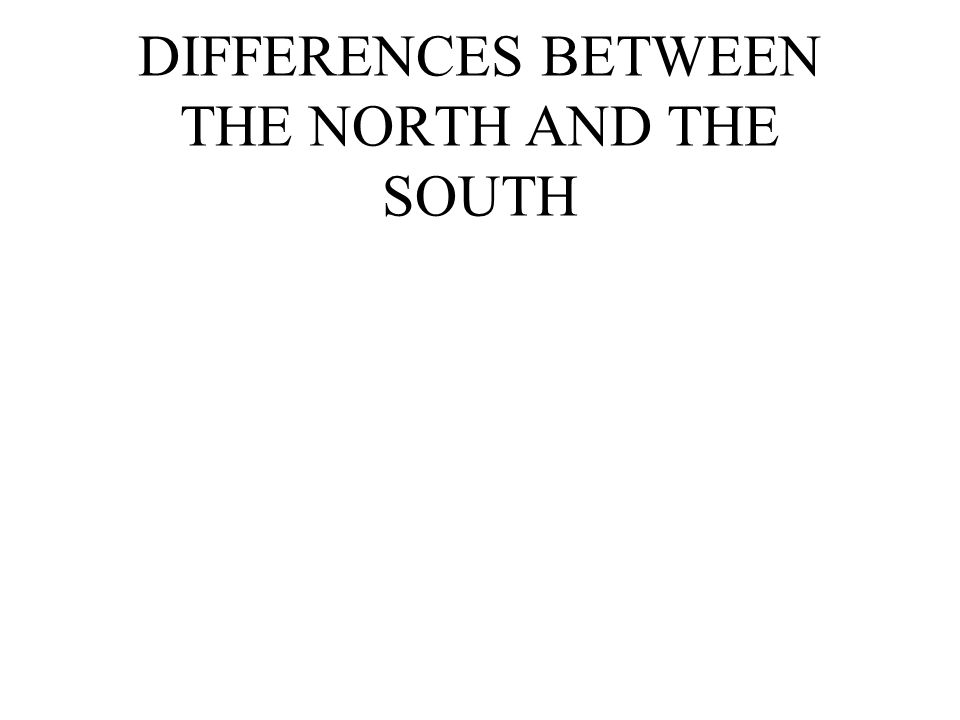 DIFFERENCES BETWEEN THE NORTH AND THE SOUTH