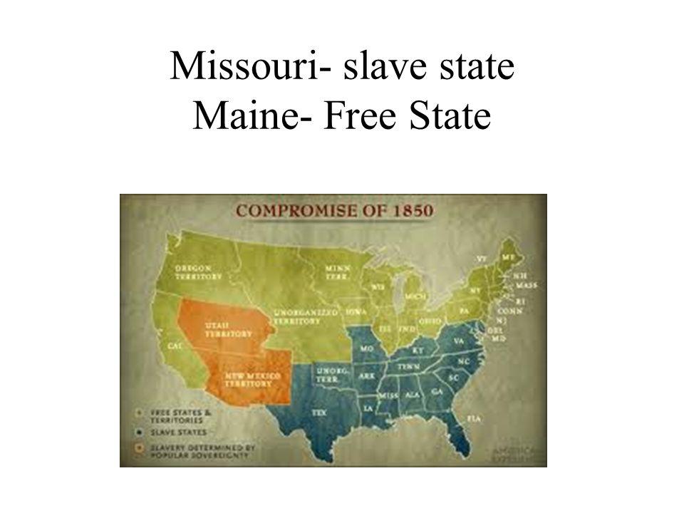 Missouri- slave state Maine- Free State