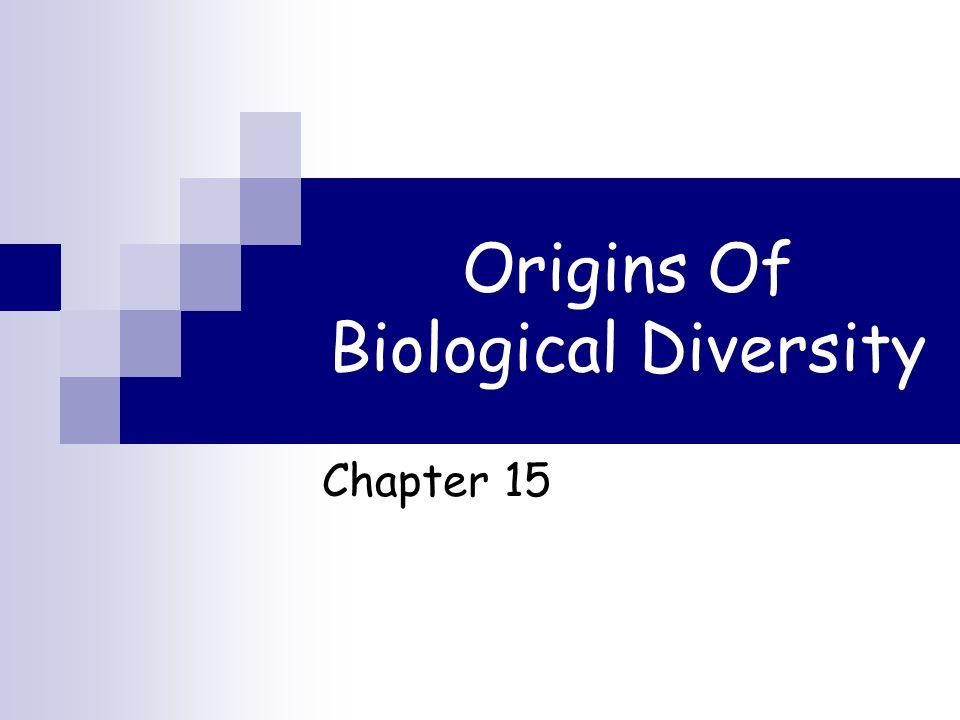 Origins Of Biological Diversity Chapter 15
