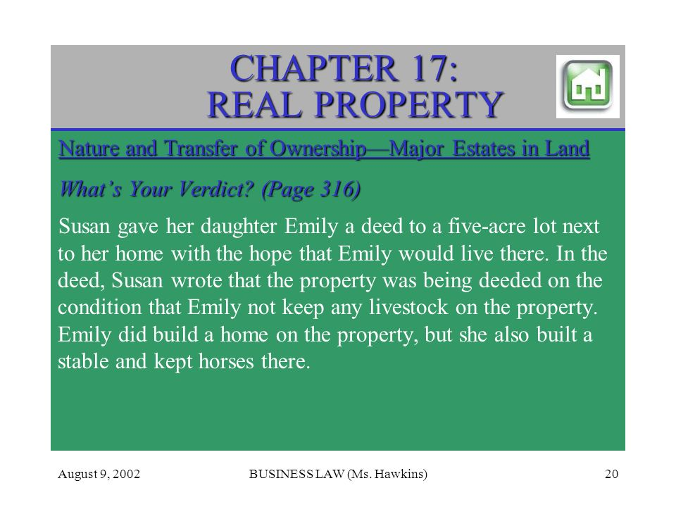 August 9, 2002BUSINESS LAW (Ms. Hawkins)20 CHAPTER 17: REAL PROPERTY Nature and Transfer of OwnershipMajor Estates in Land Whats Your Verdict? (Page 3
