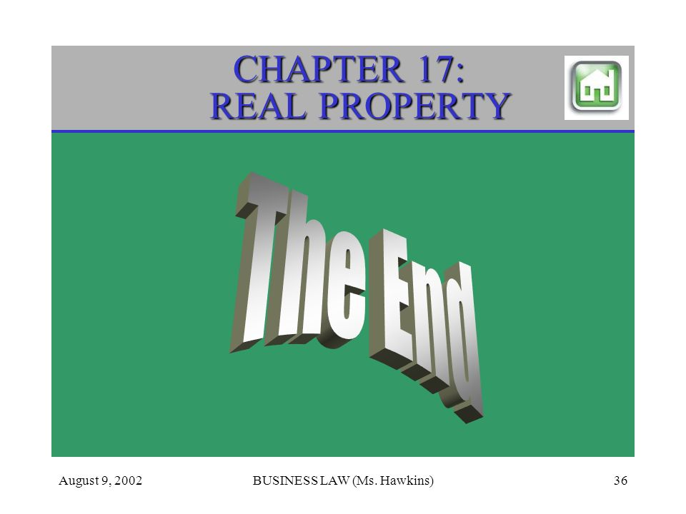 August 9, 2002BUSINESS LAW (Ms. Hawkins)36 CHAPTER 17: REAL PROPERTY