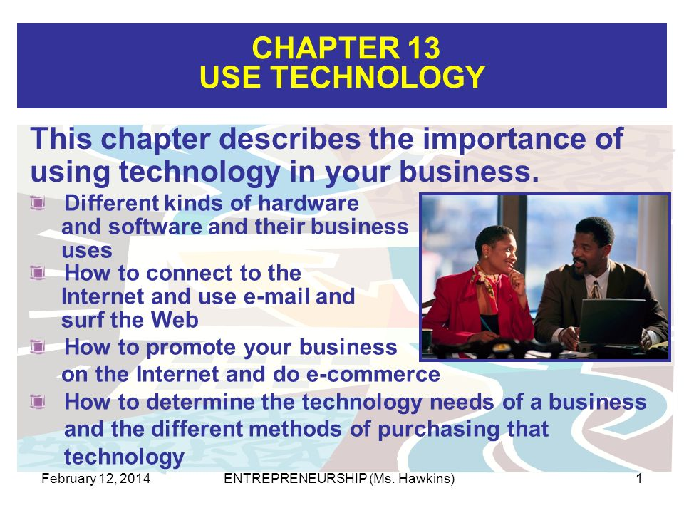CHAPTER 13 USE TECHNOLOGY February 12, 2014ENTREPRENEURSHIP (Ms.