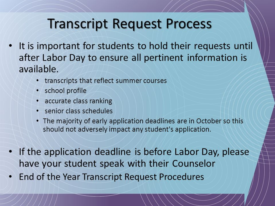 Transcript Request Process It is important for students to hold their requests until after Labor Day to ensure all pertinent information is available.