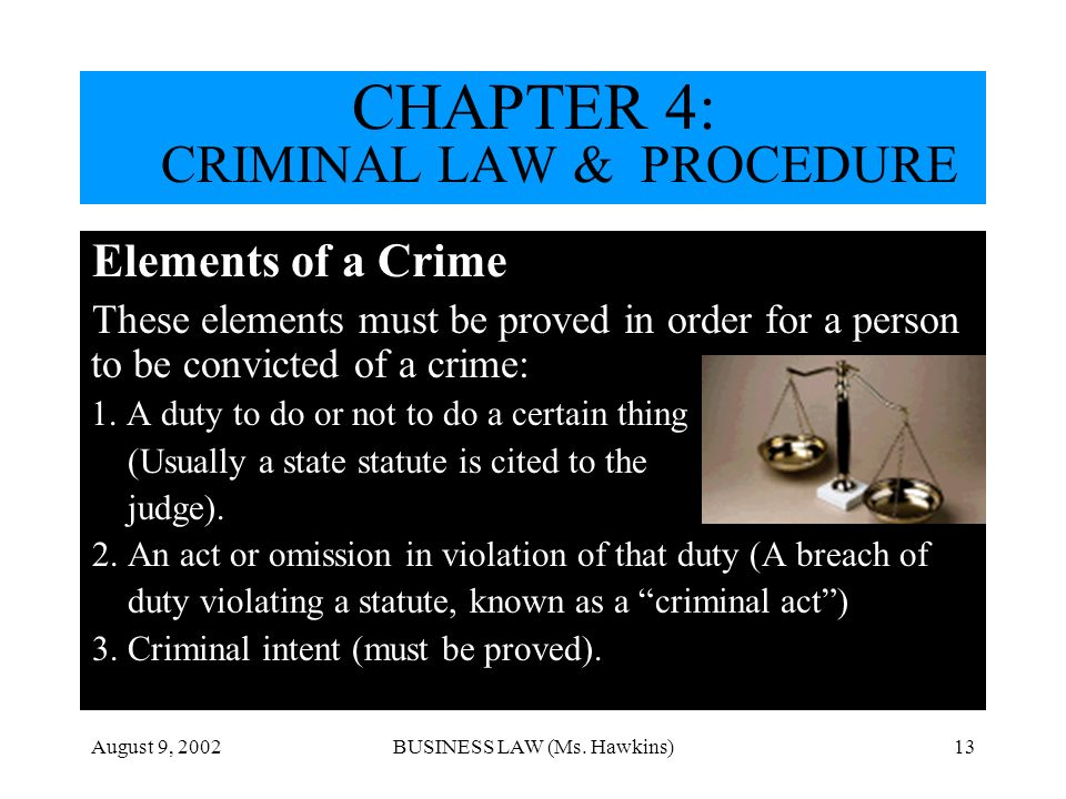 August 9, 2002BUSINESS LAW (Ms. Hawkins)13 Elements of a Crime These elements must be proved in order for a person to be convicted of a crime: 1. A du
