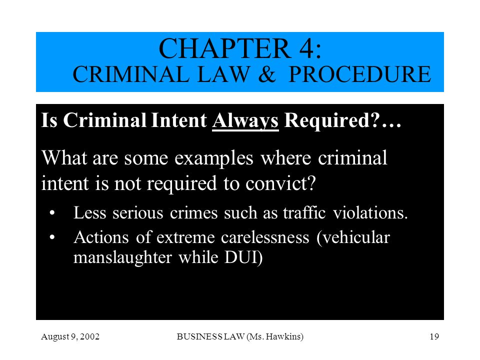 August 9, 2002BUSINESS LAW (Ms. Hawkins)19 Is Criminal Intent Always Required?… What are some examples where criminal intent is not required to convic