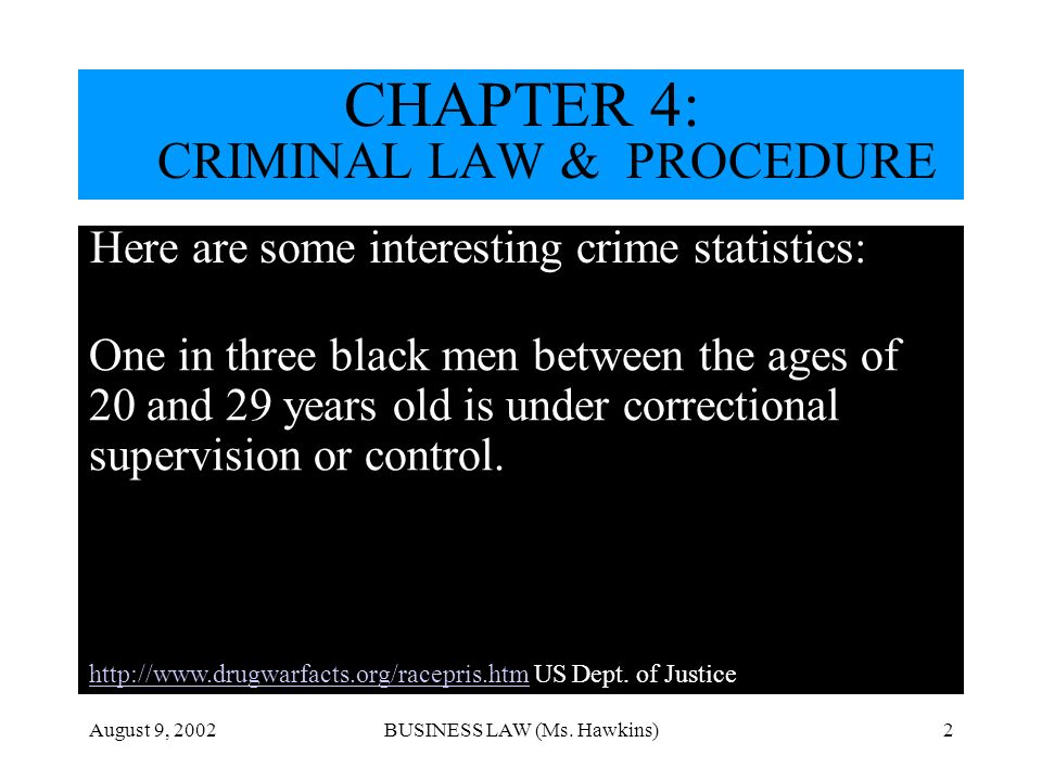 August 9, 2002BUSINESS LAW (Ms. Hawkins)2 Here are some interesting crime statistics: One in three black men between the ages of 20 and 29 years old i