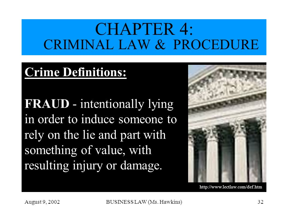 August 9, 2002BUSINESS LAW (Ms. Hawkins)32 Crime Definitions: http://dictionary.law.com/ FRAUD - intentionally lying in order to induce someone to rel
