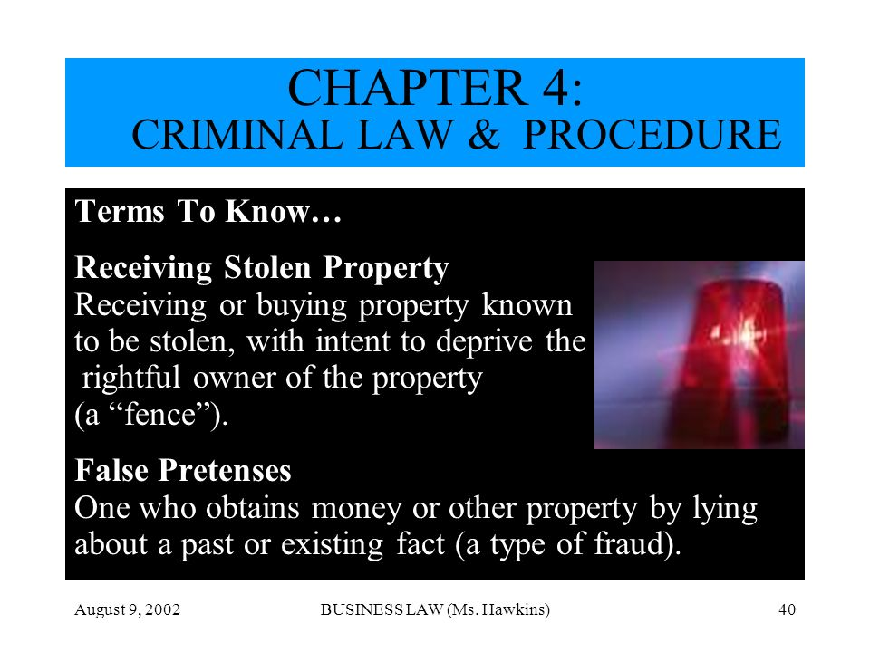 August 9, 2002BUSINESS LAW (Ms. Hawkins)40 Terms To Know… Receiving Stolen Property Receiving or buying property known to be stolen, with intent to de