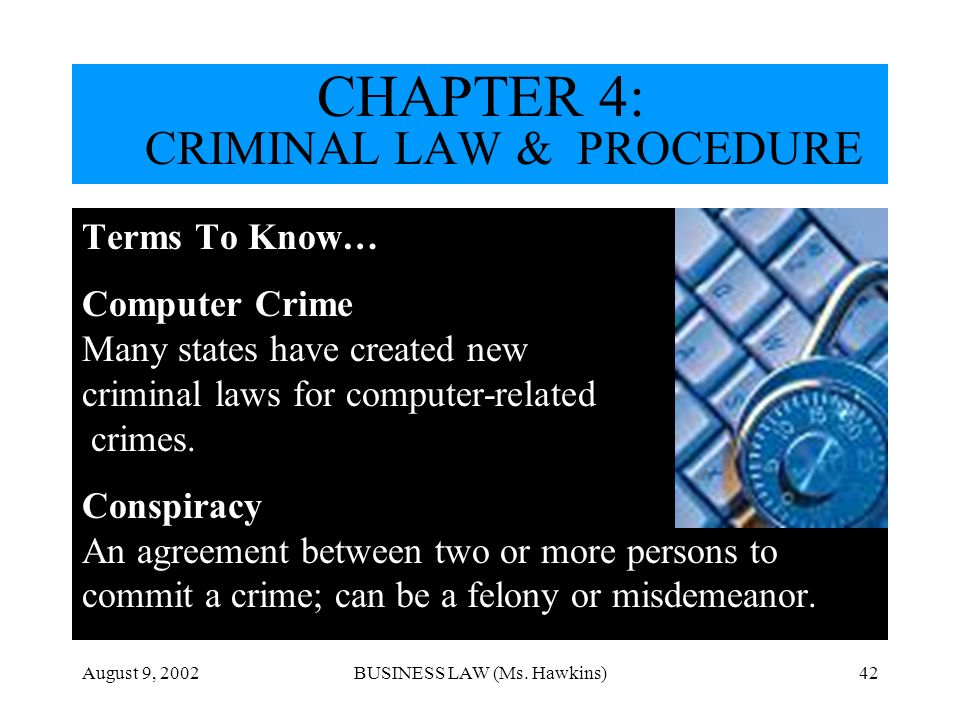 August 9, 2002BUSINESS LAW (Ms. Hawkins)42 Terms To Know… Computer Crime Many states have created new criminal laws for computer-related crimes. Consp