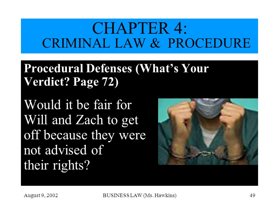 August 9, 2002BUSINESS LAW (Ms. Hawkins)49 Procedural Defenses (Whats Your Verdict? Page 72) Would it be fair for Will and Zach to get off because the