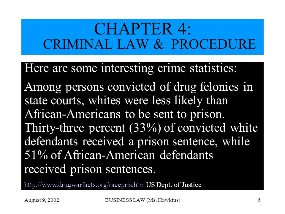 August 9, 2002BUSINESS LAW (Ms. Hawkins)8 Here are some interesting crime statistics: Among persons convicted of drug felonies in state courts, whites