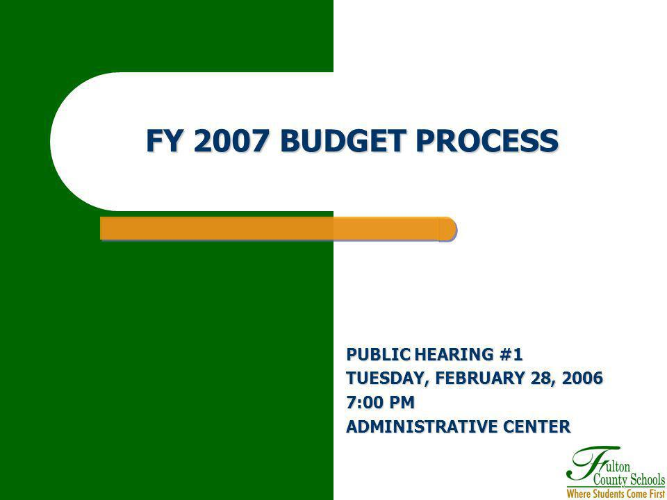 FY 2007 BUDGET PROCESS PUBLIC HEARING #1 TUESDAY, FEBRUARY 28, 2006 7:00 PM ADMINISTRATIVE CENTER