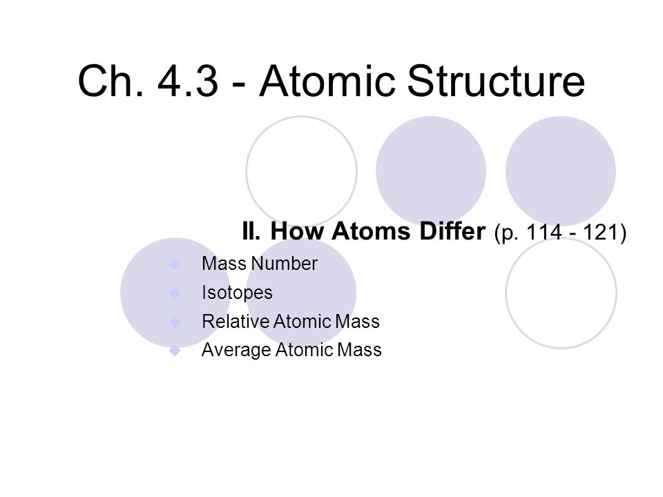 Ch.4.3 - Atomic Structure II. How Atoms Differ (p.