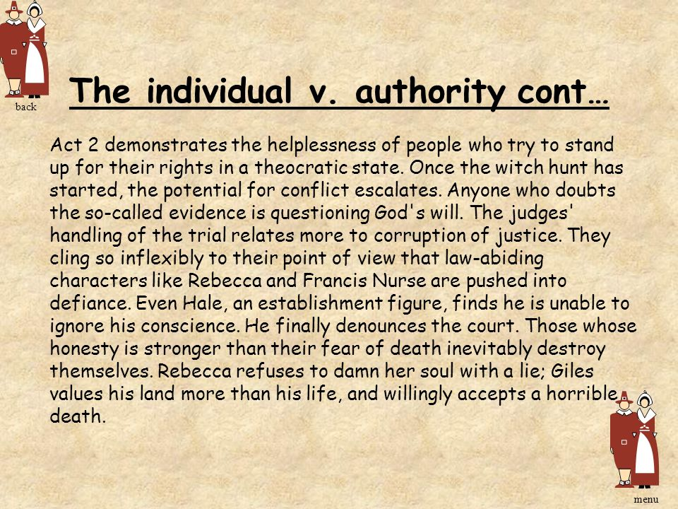 The individual v. authority cont… Act 2 demonstrates the helplessness of people who try to stand up for their rights in a theocratic state. Once the w