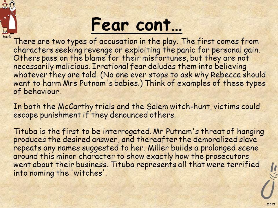 Fear cont… There are two types of accusation in the play. The first comes from characters seeking revenge or exploiting the panic for personal gain. O