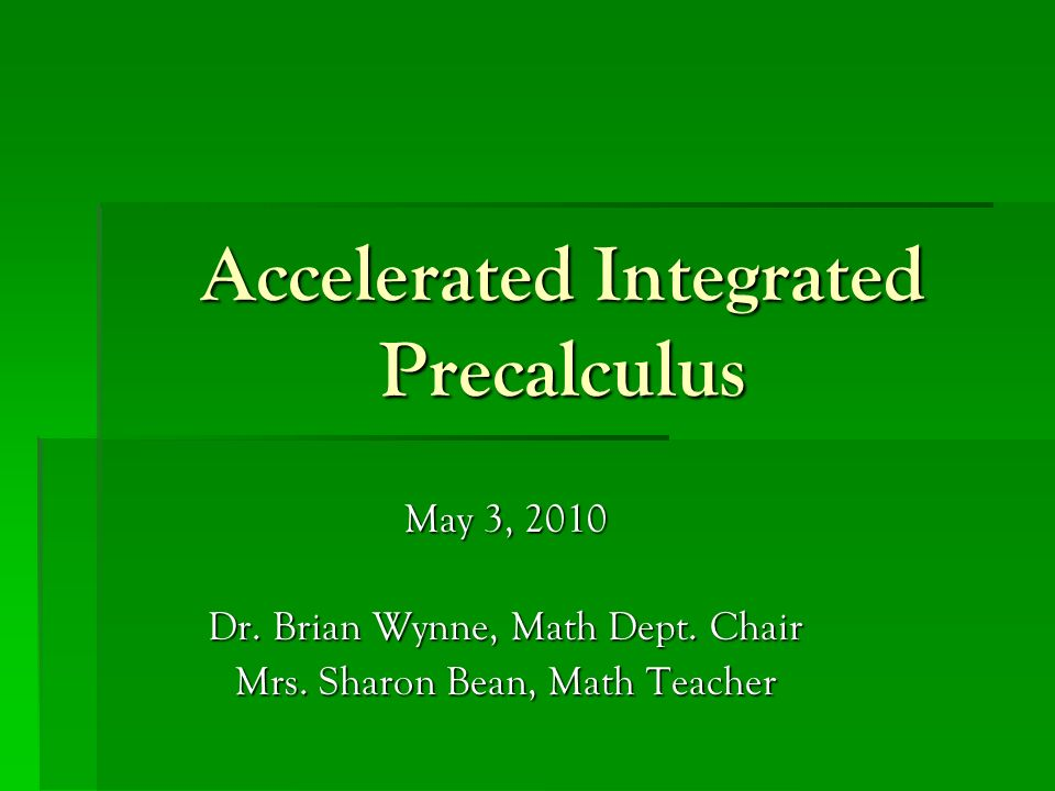 Accelerated Integrated Precalculus May 3, 2010 Dr.