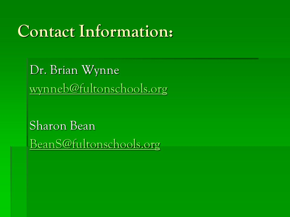 Contact Information: Dr. Brian Wynne wynneb@fultonschools.org Sharon Bean BeanS@fultonschools.org