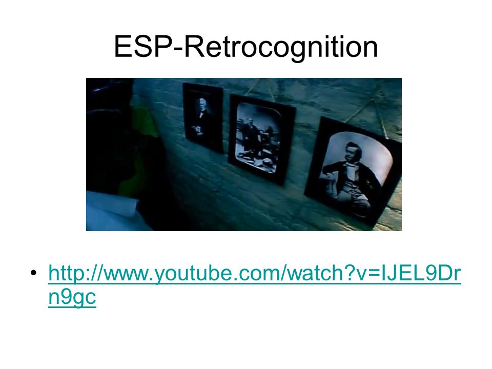 ESP-Retrocognition http://www.youtube.com/watch v=IJEL9Dr n9gchttp://www.youtube.com/watch v=IJEL9Dr n9gc
