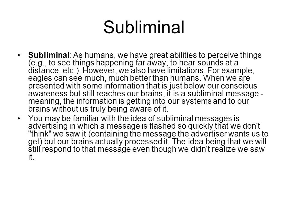 Subliminal Subliminal: As humans, we have great abilities to perceive things (e.g., to see things happening far away, to hear sounds at a distance, etc.).