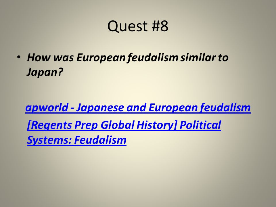 Quest #8 How was European feudalism similar to Japan? apworld - Japanese and European feudalism [Regents Prep Global History] Political Systems: Feuda
