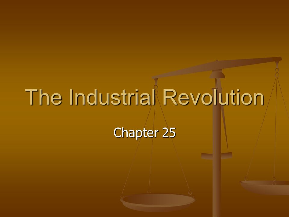 The Industrial Revolution Chapter 25