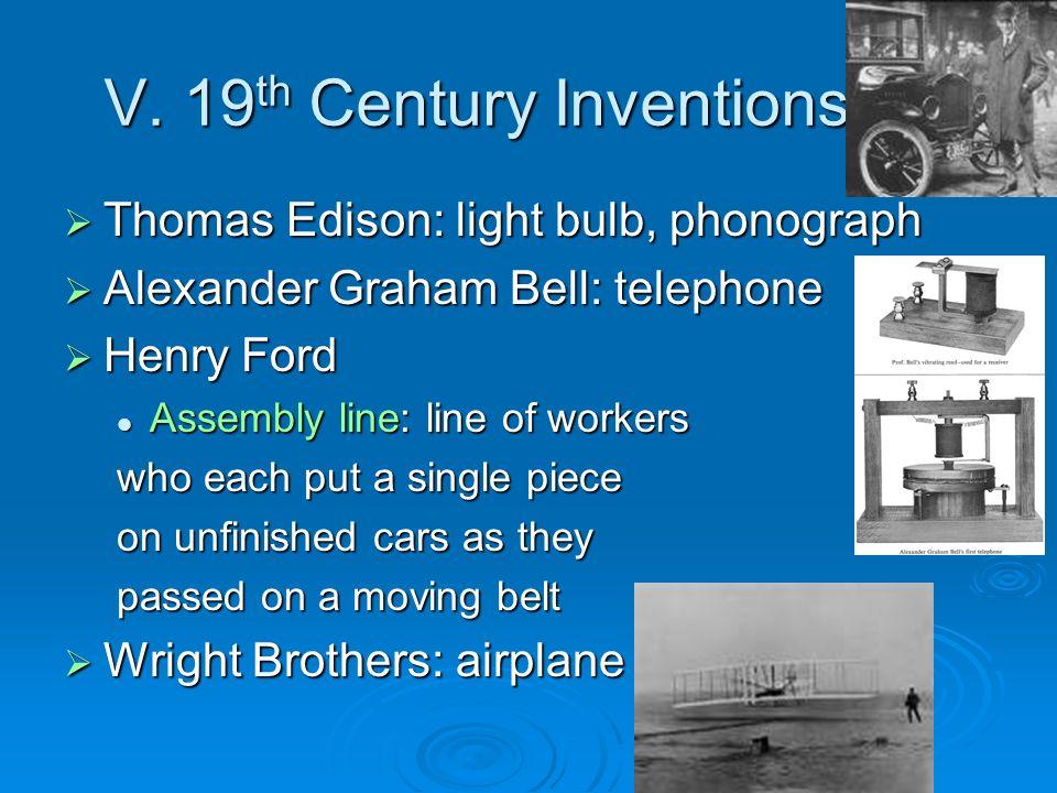 V. 19 th Century Inventions Thomas Edison: light bulb, phonograph Thomas Edison: light bulb, phonograph Alexander Graham Bell: telephone Alexander Gra
