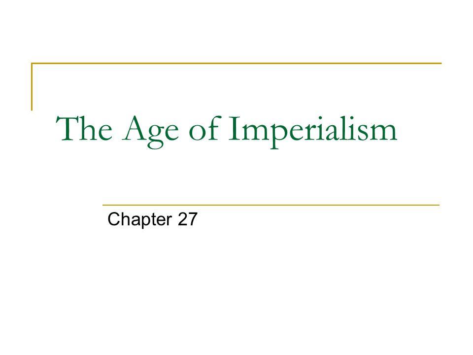 The Age of Imperialism Chapter 27