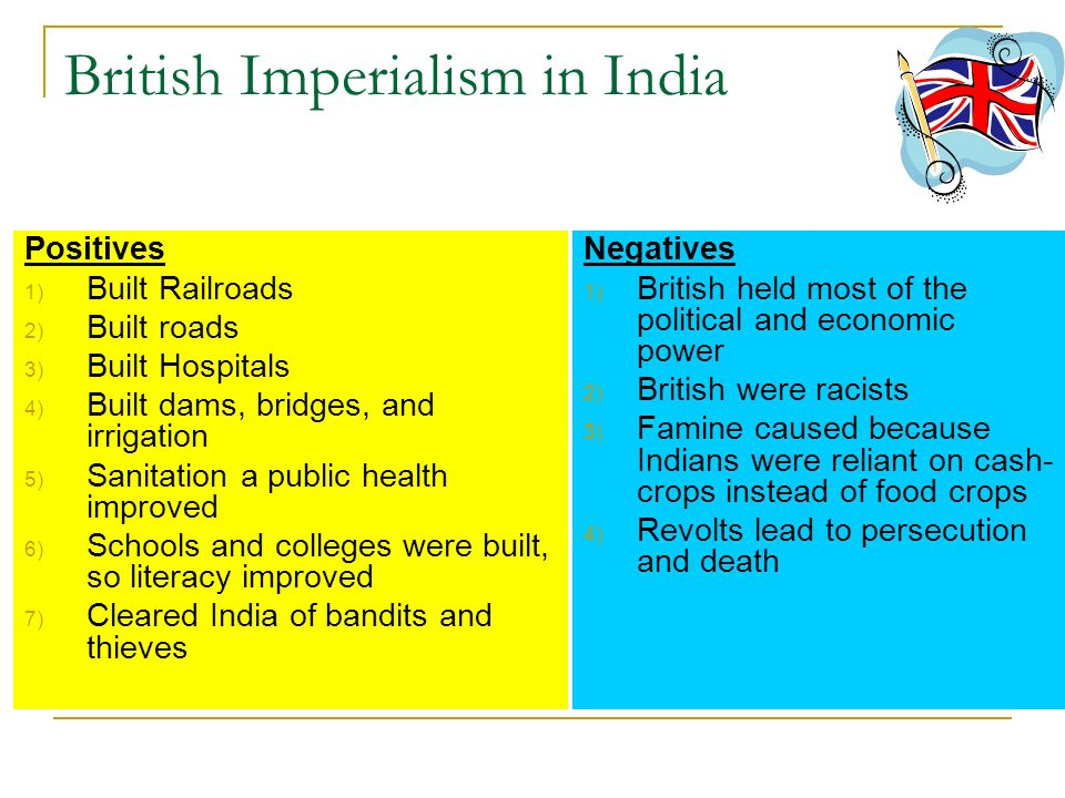 British Imperialism in India Positives 1) Built Railroads 2) Built roads 3) Built Hospitals 4) Built dams, bridges, and irrigation 5) Sanitation a pub