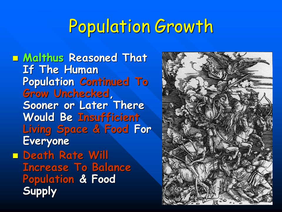 47 Population Growth Malthus Reasoned That If The Human Population Continued To Grow Unchecked, Sooner or Later There Would Be Insufficient Living Spa