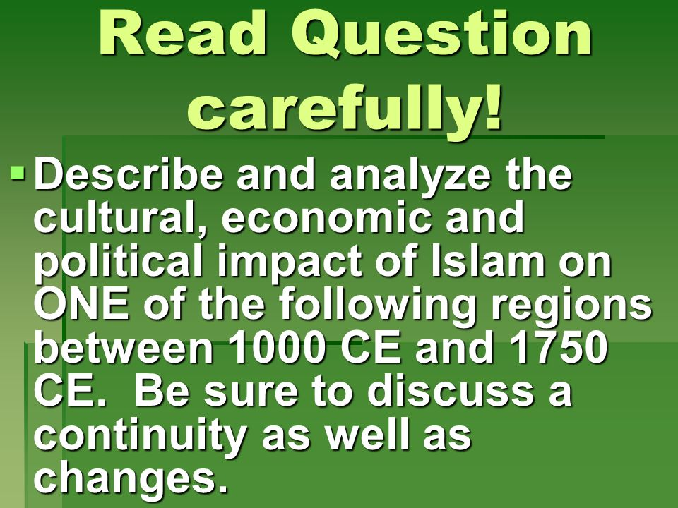 Read Question carefully! Describe and analyze the cultural, economic and political impact of Islam on ONE of the following regions between 1000 CE and