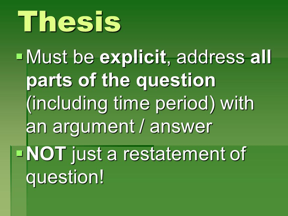 Thesis Must be explicit, address all parts of the question (including time period) with an argument / answer Must be explicit, address all parts of th