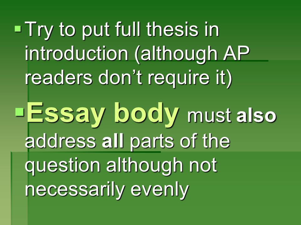 Try to put full thesis in introduction (although AP readers dont require it) Try to put full thesis in introduction (although AP readers dont require
