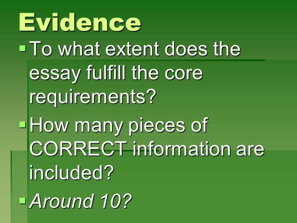 Evidence To what extent does the essay fulfill the core requirements? To what extent does the essay fulfill the core requirements? How many pieces of