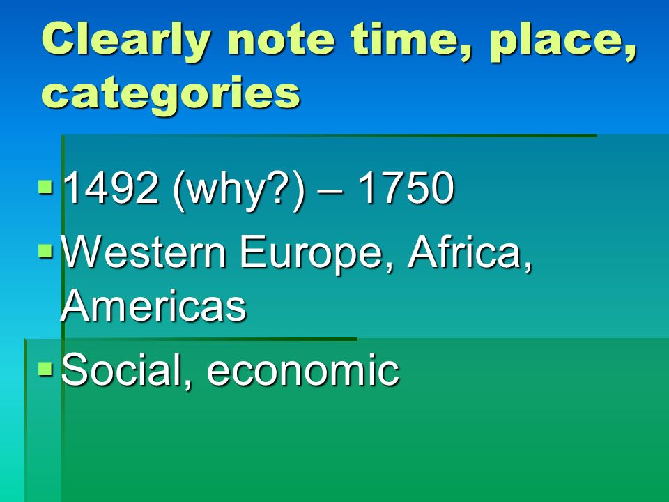 1492 (why?) – 1750 1492 (why?) – 1750 Western Europe, Africa, Americas Western Europe, Africa, Americas Social, economic Social, economic Clearly note