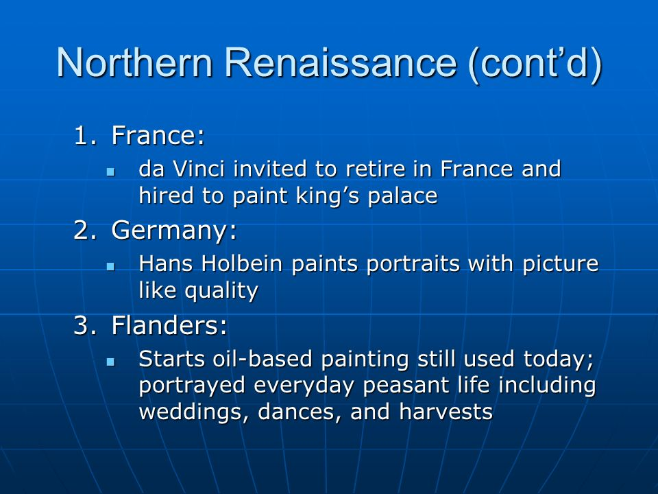 Northern Renaissance (contd) 1.France: da Vinci invited to retire in France and hired to paint kings palace da Vinci invited to retire in France and h
