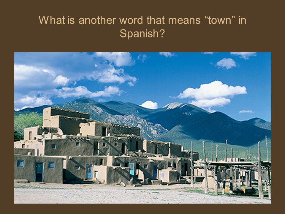 What is another word that means town in Spanish