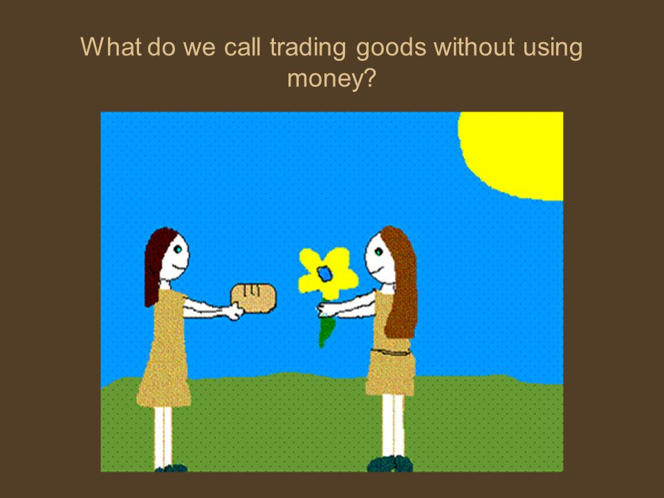 What do we call trading goods without using money
