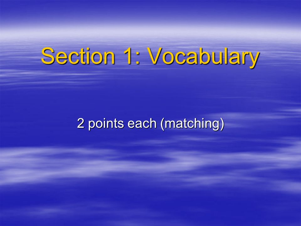 Section 1: Vocabulary 2 points each (matching)