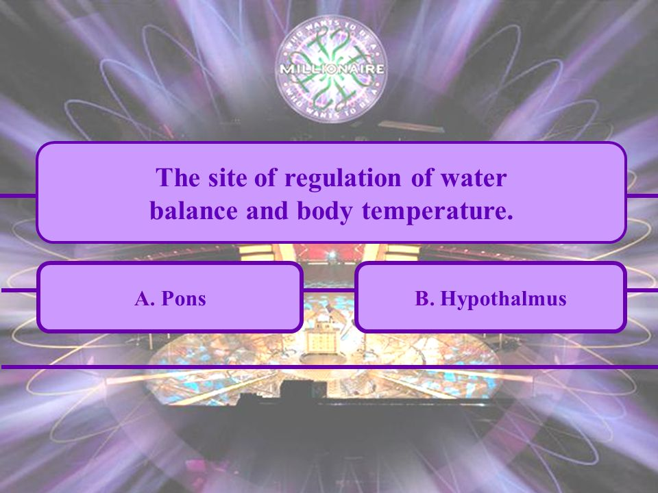 A. Pons C. Cerebellum B. Hypothalmus D. Frontal lobe The site of regulation of water balance and body temperature.