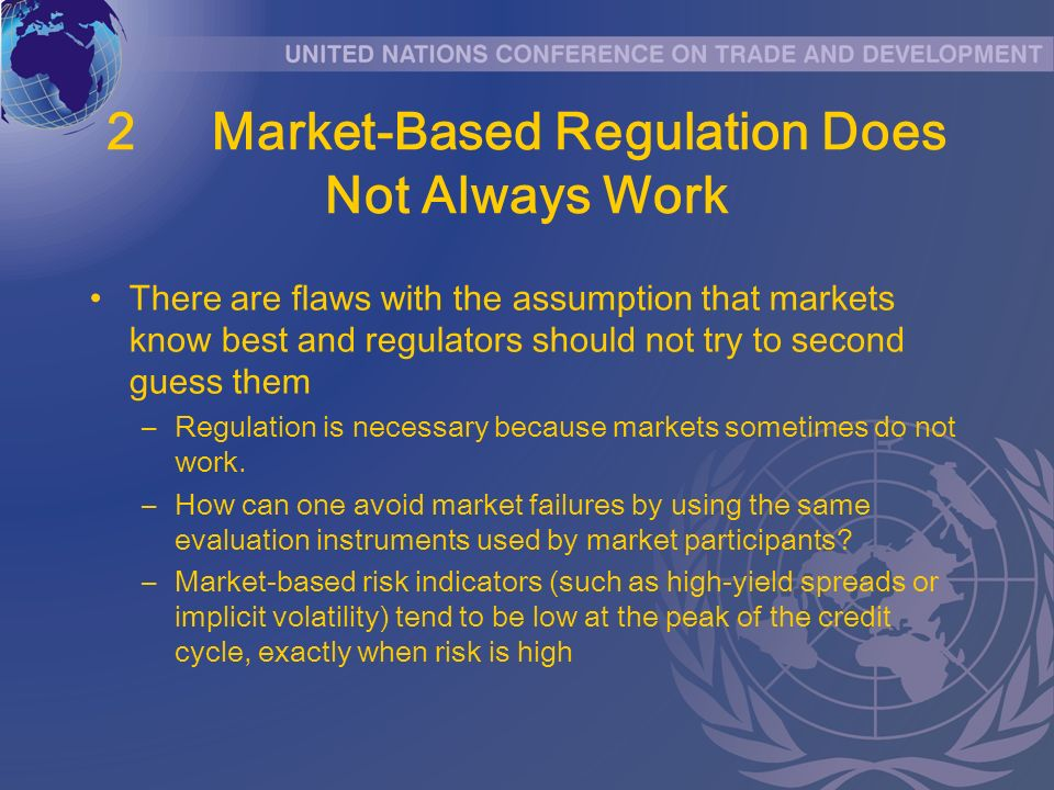 2Market-Based Regulation Does Not Always Work There are flaws with the assumption that markets know best and regulators should not try to second guess them –Regulation is necessary because markets sometimes do not work.