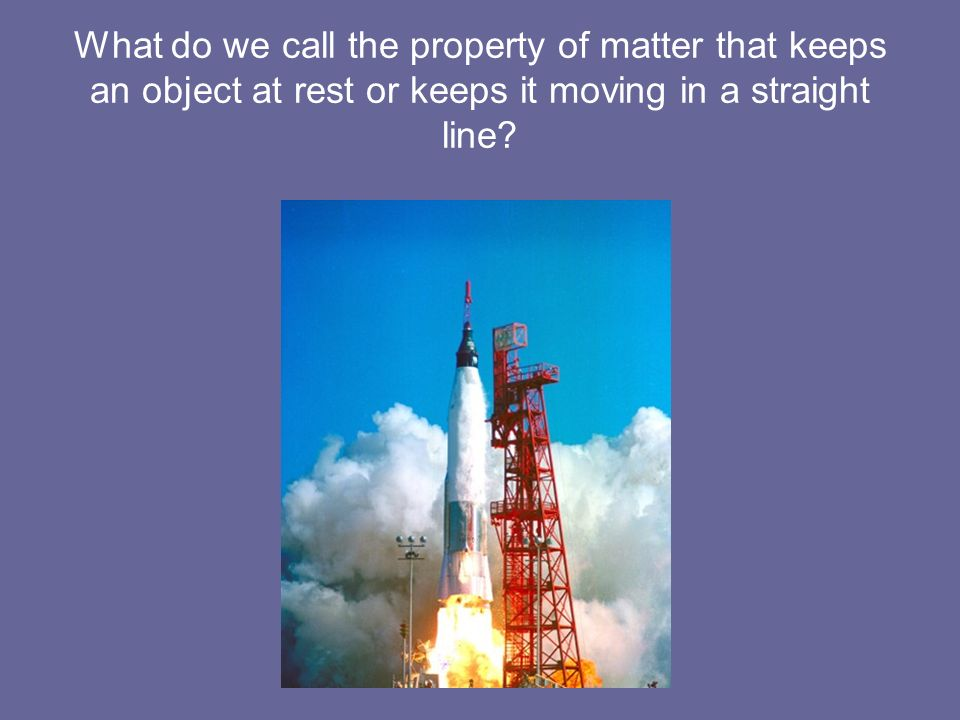 What do we call the property of matter that keeps an object at rest or keeps it moving in a straight line?