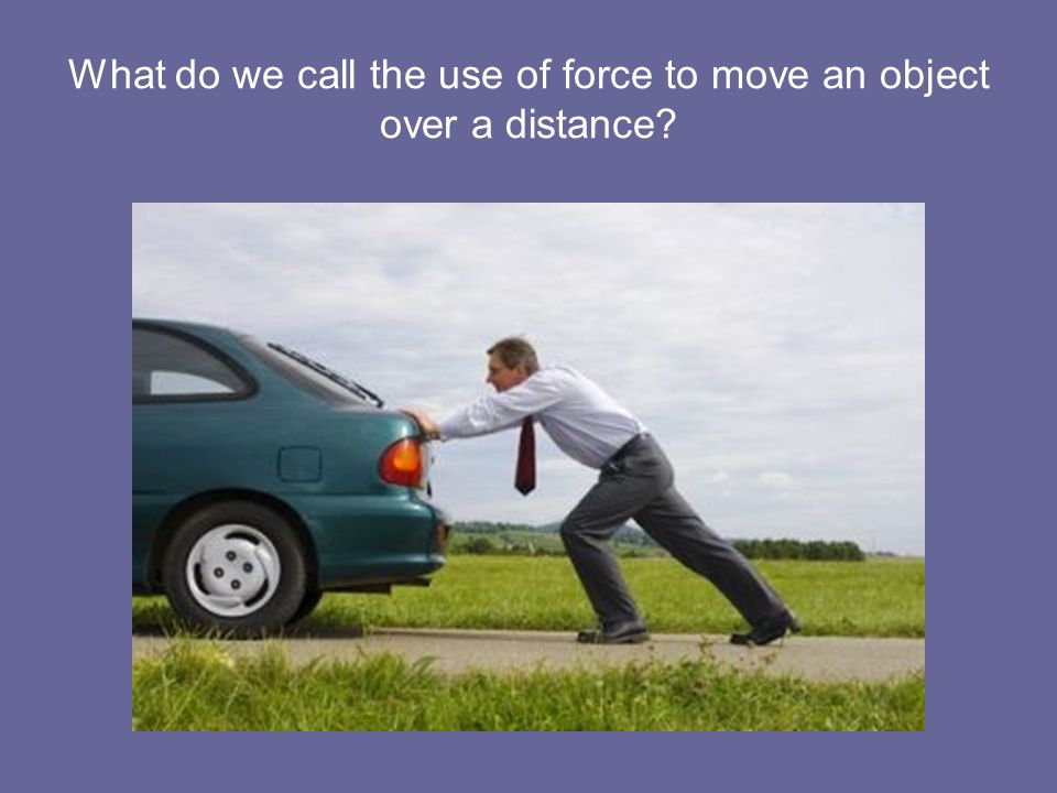 What do we call the use of force to move an object over a distance?